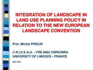 Prof. Michel PRIEUR C.R.I.D.E.A.U. – FRE 6062 CNRS/INRA UNIVERSITY OF LIMOGES - FRANCE MAY 2004