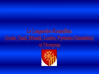 Le Languedoc-Roussillon  (Aude, Gard, Hérault, Lozère, Pyrénées Orientales)  et l'Aveyron