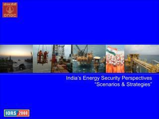 "India's Energy Security Perspectives  ""Scenarios & Strategies"""