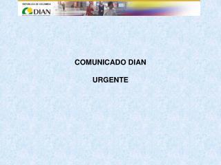 COMUNICADO DIAN  URGENTE