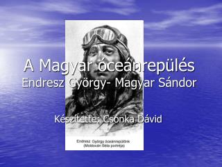 A Magyar óceánrepülés Endresz György- Magyar Sándor
