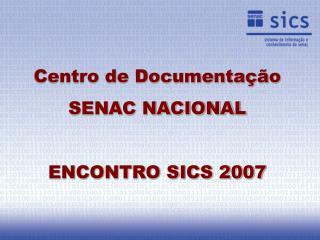Centro de Documentação  SENAC NACIONAL ENCONTRO SICS 2007
