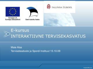 E-kursus  INTERAKTIIVNE TERVISEKASVATUS Maie Alas Terviseteaduste ja Spordi Instituut 15.10.09