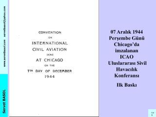 07 Aralık 1944  Perşembe Günü Chicago'da imzalanan  ICAO  Uluslararası Sivil Havacılık Konferansı