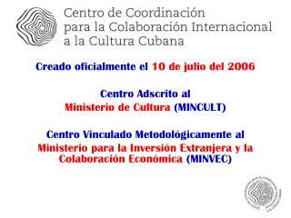 Creado oficialmente el 10 de julio del 2006 Centro Adscrito al Ministerio de Cultura (MINCULT)