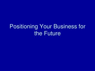 Positioning Your Business for the Future