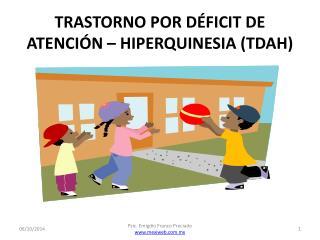 TRASTORNO POR DÉFICIT DE ATENCIÓN  – HIPERQUINESIA  ( TDAH)