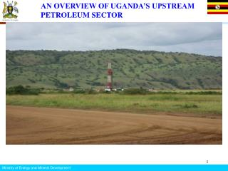 AN OVERVIEW OF UGANDA'S UPSTREAM PETROLEUM SECTOR