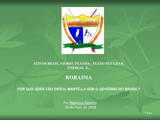 ATIVOS REAIS, NIÓBIO, PLASMA,  FUSÃO NUCLEAR,  ENERGIA  E... RORAIMA