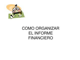 COMO ORGANIZAR EL INFORME FINANCIERO