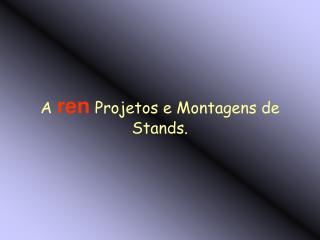 A ren Projetos e Montagens de  Stands.
