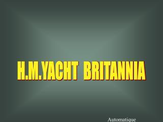 H.M.YACHT  BRITANNIA