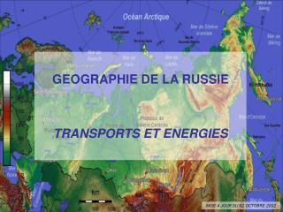 GEOGRAPHIE DE LA RUSSIE TRANSPORTS ET ENERGIES