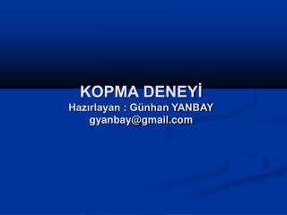 KOPMA DENEYİ  Hazırlayan : Günhan YANBAY gyanbay@gmail