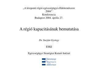 """""""A központi régió egészségügyi ellátórendszere 2004"""" Konferencia Budapest 2004. április 27."""