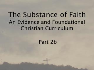The Substance of Faith An Evidence and Foundational Christian Curriculum