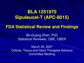 BLA 1251970 Sipuleucel-T APC-8015  FDA Statistical Review and Findings  Bo-Guang Zhen, PhD  Statistical Reviewer, OBE, C