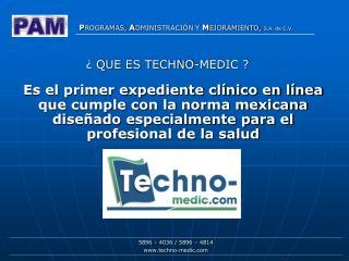¿ QUE ES TECHNO-MEDIC ?