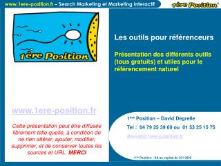 1 ère  Position – David Degrelle Tel :  04 79 25 39 60 ou  01 53 25 15 75 davidd@1ere-position.fr