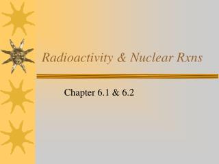 Radioactivity & Nuclear Rxns