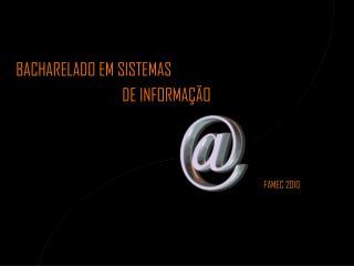 BACHARELADO EM SISTEMAS  DE INFORMAÇÃO  FAMEC 2010