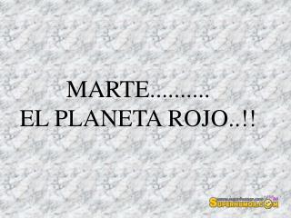 MARTE.......... EL PLANETA ROJO..!!