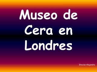 Museo de Cera en Londres