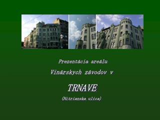 Prezentácia areálu  Vinárskych závodov v TRNAVE (Nitrianska ulica)