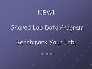 NEW!  Shared Lab Data Program Benchmark Your Lab! (Click to begin)