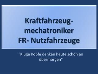Kraftfahrzeug-mechatroniker FR- Nutzfahrzeuge