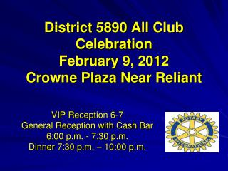 District 5890 All Club Celebration February 9, 2012 Crowne Plaza Near Reliant