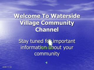 Welcome To Waterside Village Community Channel