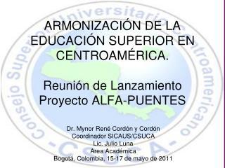 Dr. Mynor René Cordón y Cordón Coordinador SICAUS/CSUCA Lic. Julio Luna Area Académica