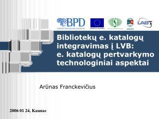Bibliotekų e. katalogų integravimas į LVB: e. katalogų pertvarkymo technologiniai aspektai