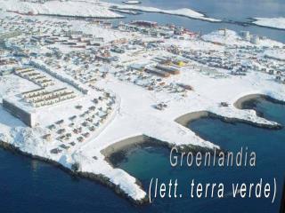 Groenlandia (lett. terra verde)