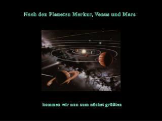 Nach den Planeten  Merkur, Venus und Mars