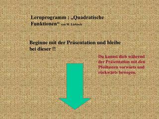 Lernprogramm : �Quadratische Funktionen�  von W. Liebisch