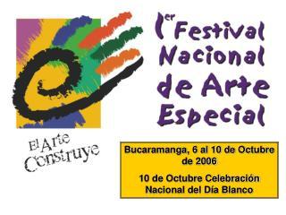 Bucaramanga, 6 al 10 de Octubre de 2006 10 de Octubre Celebración Nacional del Día Blanco