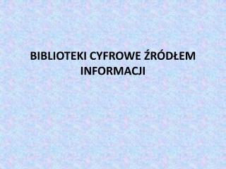 BIBLIOTEKI CYFROWE ?R�D?EM INFORMACJI
