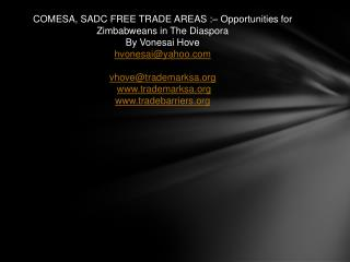 COMESA, SADC FREE TRADE AREAS :  Opportunities for Zimbabweans in The Diaspora By Vonesai Hove hvonesaiyahoo  vhovetrade