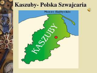 Kaszuby- Polska Szwajcaria