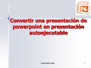Convertir una presentación de powerpoint en presentación autoejecutable
