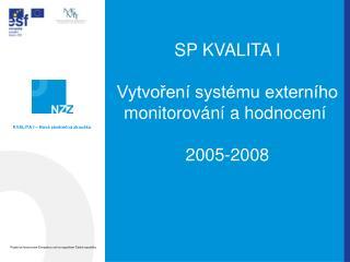 SP KVALITA I Vytvoření systému externího monitorování a hodnocení  2005-2008