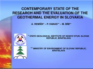 CONTEMPORARY STATE OF THE RESEARCH AND THE EVALUATION OF THE GEOTHERMAL ENERGY IN SLOVAKIA