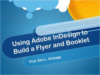 Using Adobe InDesign to Build a Flyer and Booklet