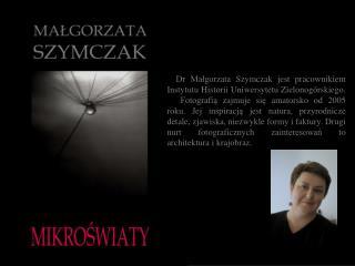 Autorka wystawy: dr Małgorzata Szymczak Realizacja plastyczna:  mgr Ewa  Nodzyńska ,