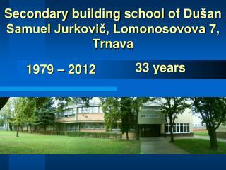 Secondary building school of  Dušan Samuel Jurkovič, Lomonosovova 7, Trnava