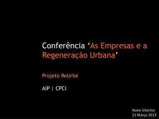 Conferência  ' As Empresas e a Regeneração Urbana ' Projeto ReUrbe AIP | CPCI