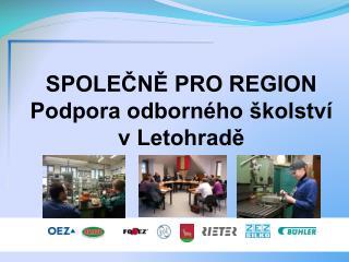 SPOLEČNĚ PRO REGION Podpora odborného školství  v Letohradě
