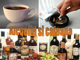 Alcoolul si cafeaua
